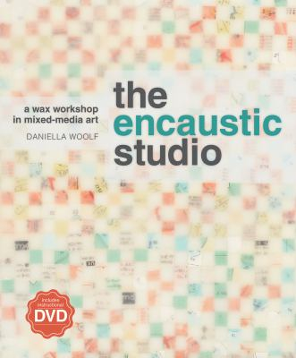 The Encaustic Studio: A Wax Workshop in Mixed-Media Art [With DVD] 9781596683907