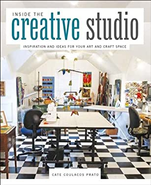 Inside the Creative Studio: Inspiration and Ideas for Your Art and Craft Space 9781596683983