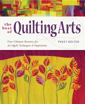 The Best of Quilting Arts: Your Ultimate Resource for Art Quilt Techniques & Inspiration 9781596683990