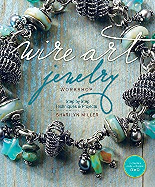 Wire Art Jewelry Workshop: Step-By-Step Techniques and Projects [With Instructional DVD] 9781596684089