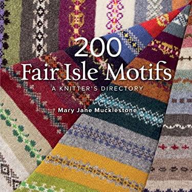200 Fair Isle Motifs: A Knitter's Directory 9781596684379