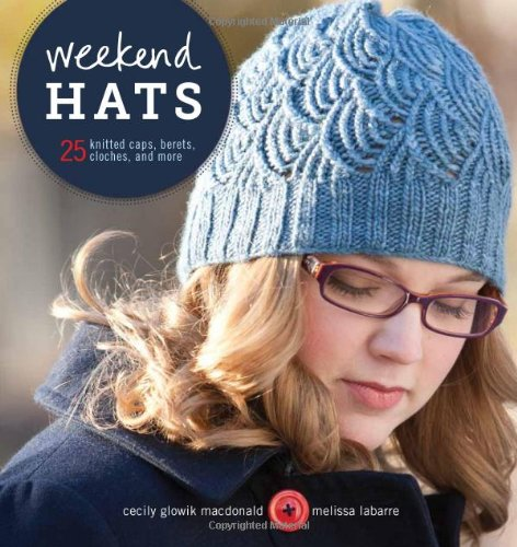 Weekend Hats: 25 Knitted Caps, Berets, Cloches, and More 9781596684386