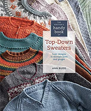 The Knitter's Handy Book of Top-Down Sweaters: Basic Designs in Multiple Sizes and Gauges 9781596684836