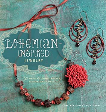 Bohemian-Inspired Jewelry: 50 Designs Using Leather, Ribbon, and Cords 9781596684980