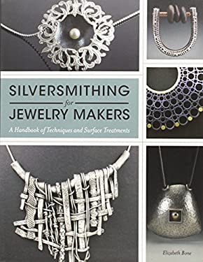 Silversmithing for Jewelry Makers: A Handbook of Techniques and Surface Treatments 9781596684997