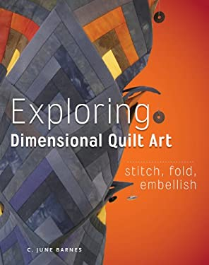 Exploring Dimensional Quilt Art: Stitch, Fold, Embellish 9781596685888
