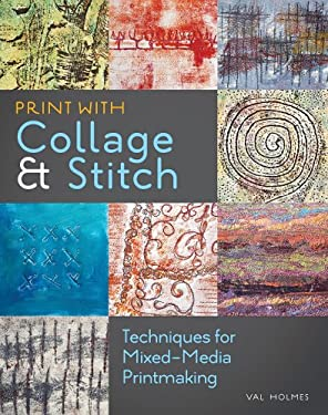 Print with Collage & Stitch: Techniques for Mixed-Media Printmaking 9781596685895