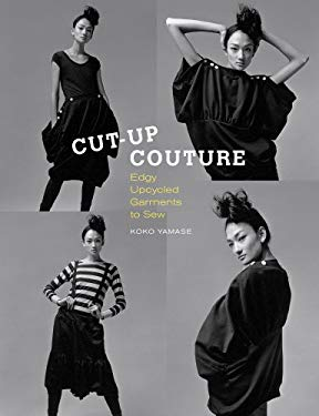 Cut-Up Couture: Edgy Upcycled Garments to Sew 9781596685956