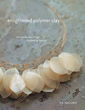 Enlightened Polymer Clay: Artisan Jewelry Designs Inspired by Nature 9781596686342