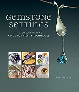 Gemstone Settings: The Jewelry Maker's Guide to Styles & Techniques 9781596686366