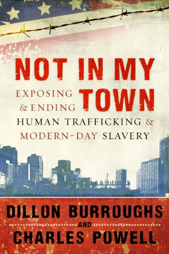 Not in My Town: Exposing & Ending Human Trafficking & Modern-Day Slavery [With DVD] 9781596693012