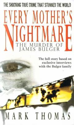 Every Mother's Nightmare - The Murder of James Bulger 9781596879324