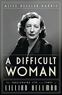 A Difficult Woman: The Challenging Life and Times of Lillian Hellman 9781596913639