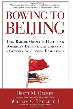 Bowing to Beijing: How Barack Obama Is Hastening America's Decline and Ushering a Century of Chinese Domination 9781596982895