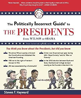 The Politically Incorrect Guide to the Presidents: From Wilson to Obama 9781596987760