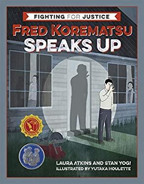 Fred Korematsu Speaks Up (Fighting for Justice)