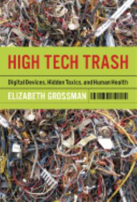 High Tech Trash: Digital Devices, Hidden Toxics, and Human Health 9781597263856
