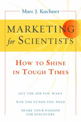 Marketing for Scientists: How to Shine in Tough Times 9781597269940