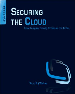 Securing the Cloud: Cloud Computer Security Techniques and Tactics 9781597495929