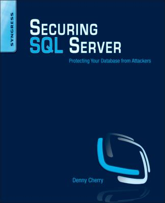 Securing SQL Server: Protecting Your Database from Attackers 9781597496254