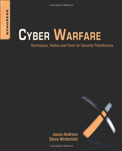 Cyber Warfare: Techniques, Tactics and Tools for Security Practitioners 9781597496377