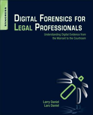 Digital Forensics for Legal Professionals: Understanding Digital Evidence from the Warrant to the Courtroom 9781597496438