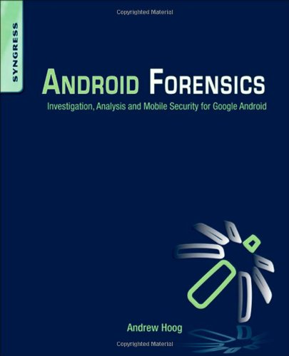 Android Forensics: Investigation, Analysis and Mobile Security for Google Android 9781597496513
