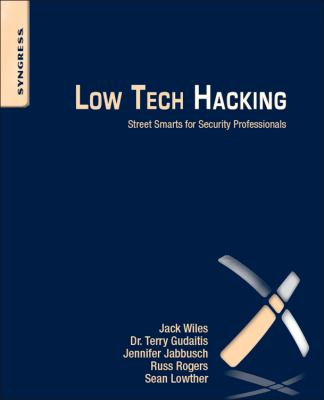 Low Tech Hacking: Street Smarts for Security Professionals 9781597496650
