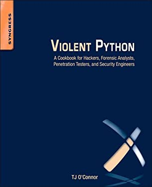 Violent Python: A Cookbook for Hackers, Forensic Analysts, Penetration Testers and Security Engineers 9781597499576