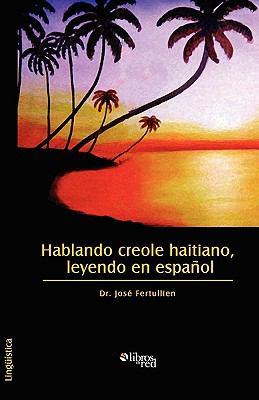 Hablando Creole Haitiano, Leyendo En Espaol 9781597545808