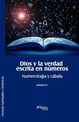 Dios y La Verdad Escrita En Numeros. Numerologia y Cabala 9781597547185