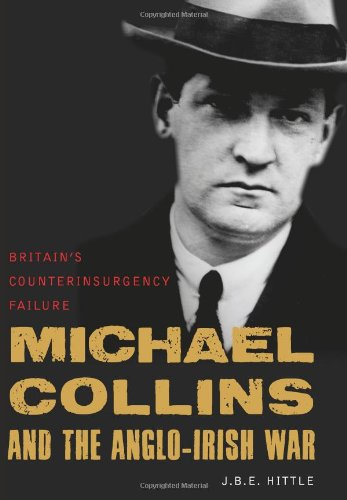 Michael Collins and the Anglo-Irish War: Britain's Counterinsurgency Failure 9781597975353