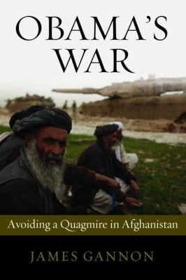 Obama's War: Avoiding a Quagmire in Afghanistan 9781597975377