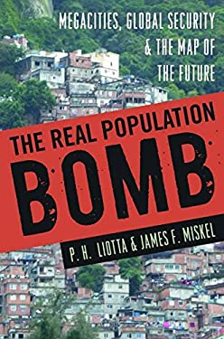 The Real Population Bomb: Megacities, Global Security & the Map of the Future 9781597975513