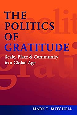 The Politics of Gratitude: Scale, Place & Community in a Global Age 9781597976633