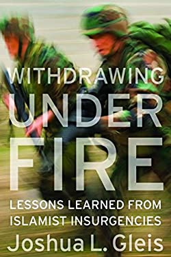 Withdrawing Under Fire: Lessons Learned from Islamist Insurgencies 9781597976657