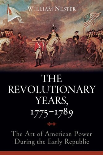 The Revolutionary Years, 1775-1789: The Art of American Power During the Early Republic 9781597976749