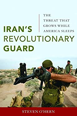 Iran's Revolutionary Guard: The Threat That Grows While America Sleeps 9781597977012
