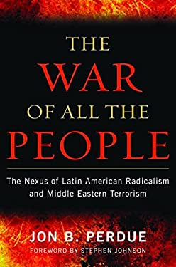 The War of All the People: The Nexus of Latin American Radicalism and Middle Eastern Terrorism 9781597977043