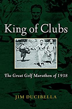 King of Clubs: The Great Golf Marathon of 1938 9781597978361
