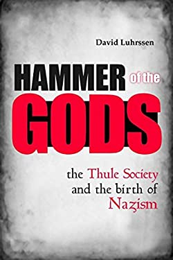 Hammer of the Gods: The Thule Society and the Birth of Nazism 9781597978576