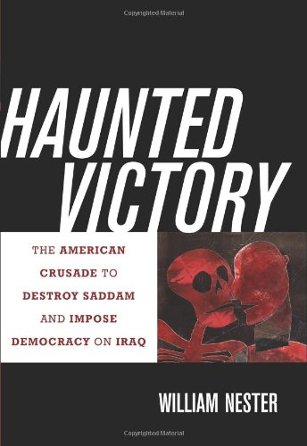 Haunted Victory: The American Crusade to Destroy Saddam and Impose Democracy on Iraq 9781597979443