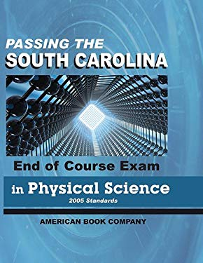 Passing the South Carolina End of Course Exam in Physical Science: 2005 Standards 9781598070149