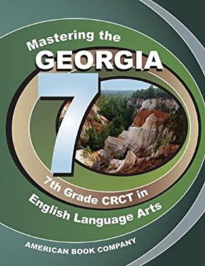 Mastering the Georgia 7th Grade CRCT in English Language Arts 9781598071689