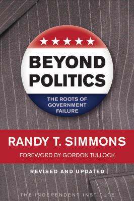Beyond Politics: The Roots of Government Failure 9781598130423