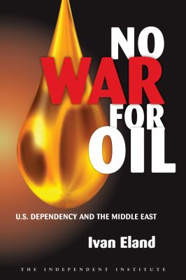No War for Oil: U.S. Dependency and the Middle East 9781598130461