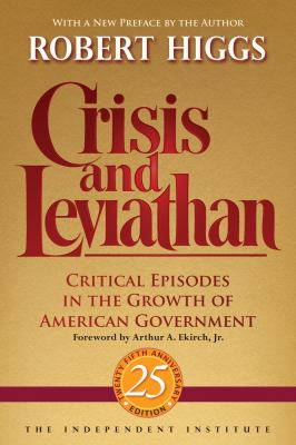 Crisis and Leviathan: Critical Episodes in the Growth of American Government