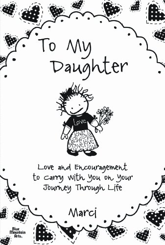 To My Daughter: Love and Encouragement to Carry with You on Your Journey Through Life 9781598426205