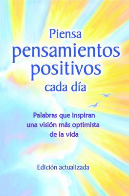 Piensa Pensamientos Positivos Cada Dia: Palabras Que Inspiran Una Vision Mas Optimista de La Vida - Edicion Actualizada - 9781598426250