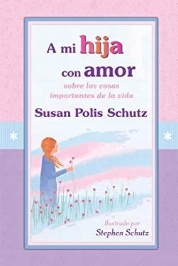A Mi Hija Con Amor: Sobre Las Cosas Importantes de La Vida 9781598426366